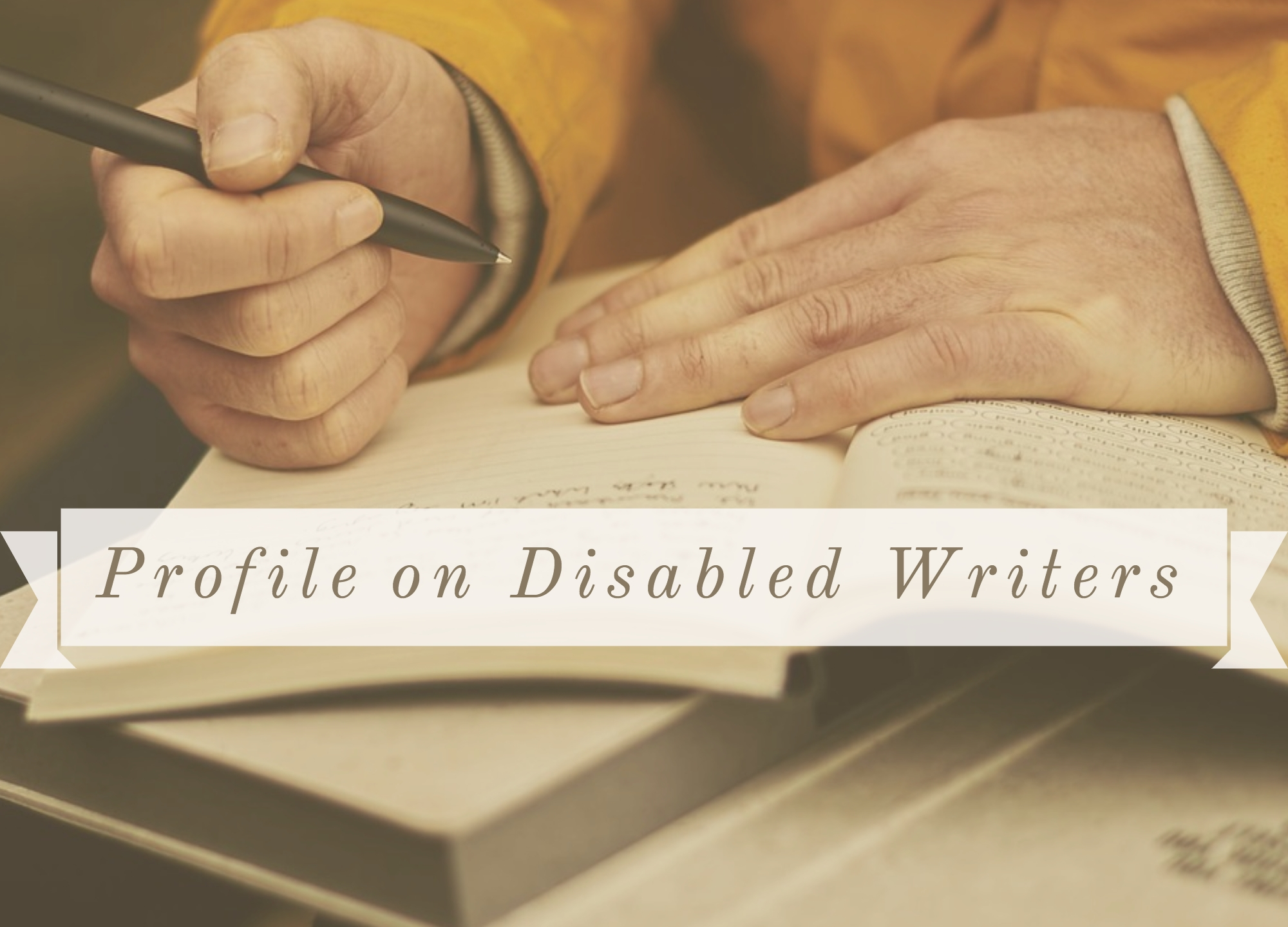 """Open notebooks on person's lap with one hand holding a pen and the other resting on page. Off-white banner with brown text reading """"Profile on Disabled Writers"""""""
