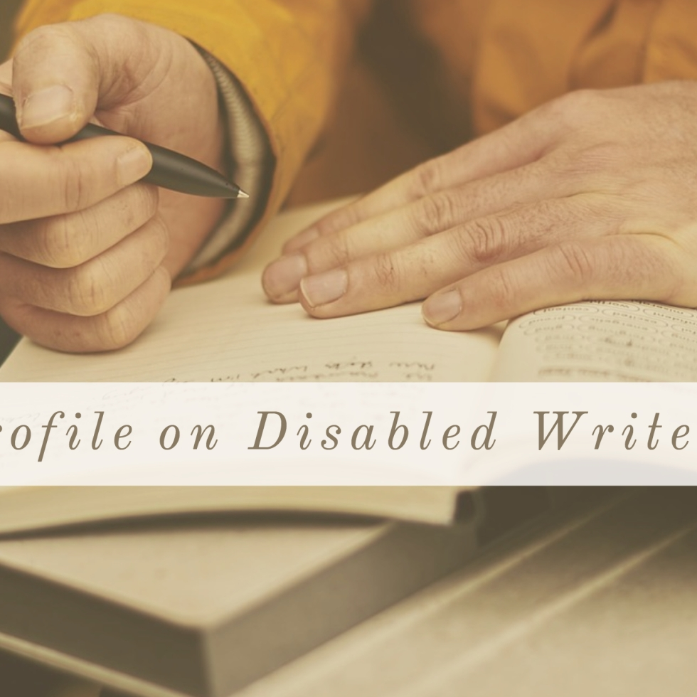 "Open notebooks on person's lap with one hand holding a pen and the other resting on page. Off-white banner with brown text reading ""Profile on Disabled Writers"""
