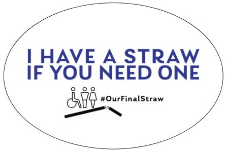 "Royal blue sans serif font reading ""I HAVE A STRAW IF YOU NEED ONE"" in capital letters. Below, a black icon of three people (one in a wheelchair) just above an icon of a straw. To left of icons, black sans serif font reading ""#OurLastStraw."" Background is white and sticker is oval-shaped."